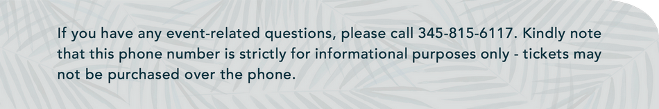 If you have any event-related questions, please call 345-815-6117.